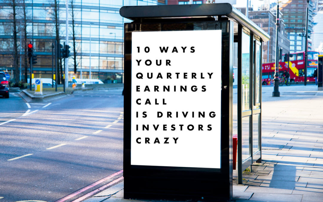 10 Ways Your Quarterly Earnings Call is Driving Investors Crazy
